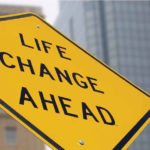 4 Major Life Changes Nobody is Prepared For